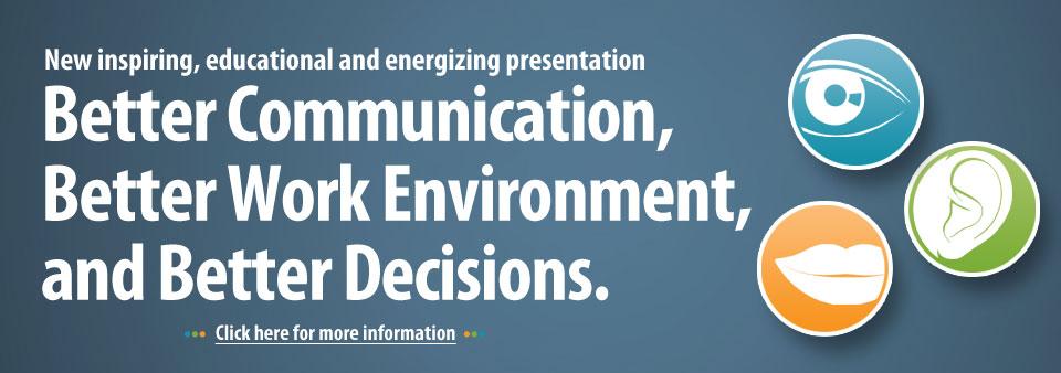 Better Communication, Better Work Environment, and Better Decisions.